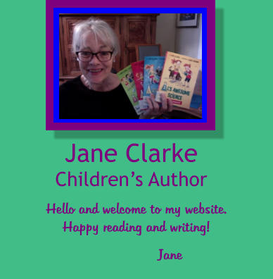 Hello and welcome to my website. Happy reading and writing! Jane Clarke Children's Author Jane