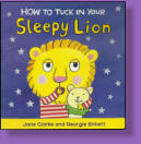 Tired little lion doesn't want to go to bed . . . how will he ever get to sleep?  Illustrated by Georgie Birkett.
